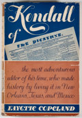 Books:First Editions, Fayette Copeland. Kendall of the Picayune. Norman:University of Oklahoma Press, 1943. First edition. Octavo.Publis...