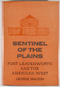 Books:First Editions, George Walton. Sentinel of the Plains: Fort Leavenworth and theAmerican West. Englewood Cliffs: Prentice-Hall, [197...