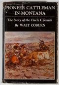 Books:First Editions, Walt Coburn. Pioneer Cattleman in Montana: The Story of theCircle C Ranch. Norman: University of Oklahoma Press, [1...