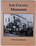 Books:First Editions, Lee County, Mississippi: A Pictorial History. Paducah:Turner Publishing, [2001]. First edition. Quarto. 112 pages. ...
