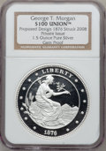 Patterns, George T. Morgan $100 Union. One and a half ounce Pure Silver. Gem Proof NGC. Proposed design 1876, struck 2006. Private iss...
