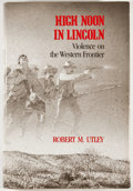 Books:First Editions, Robert M. Utley. High Noon in Lincoln. Albuquerque:University of New Mexico Press, [1987]. First edition. Octavo. P...