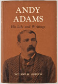 Books:First Editions, Wilson M. Hudson. Andy Adams: His Life and Writings. Dallas:Southern Methodist University, 1964. First edition, fir...