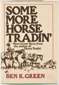 Books:First Editions, Ben K. Green. Some More Horse Tradin'. New York: Knopf,1972. First edition. Octavo. Publisher's binding and dust ja...