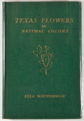 Books:Natural History Books & Prints, Eula Whitehouse. Texas Flowers in Natural Colors. Austin: Eula Whitehouse, [1936]. First edition. Octavo. Publisher'...