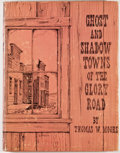 Books:First Editions, Thomas Moore. Ghost and Shadow Towns of the Glory Road.South Brunswick: A. S. Barnes, [1970]. First edition. Quarto...