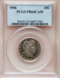 Proof Barber Quarters, 1906 25C PR64 Cameo PCGS....