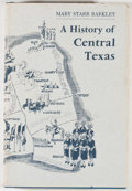 Books:First Editions, Mary Starr Barkley. A History of Central Texas. [Austin:Austin Printing, 1970]. First edition. Octavo. Publishe...