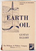 Books:Natural History Books & Prints, Gustav Egloff. Earth Oil. Baltimore: Williams & Wilkins,1933. First edition. Octavo. 158 pages. Publisher's binding...