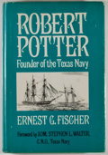 Books:Signed Editions, Ernest G. Fischer. INSCRIBED. Robert Potter: Founder of the Texas Navy. Gretna: Pelican Publishing, 1976. First ...