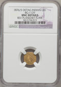 California Fractional Gold, 1876/5 $1 Indian Octagonal 1 Dollar, BG-1129, R.4--Reverse Planchet Flaw-- NGC Details. Unc. NGC Census: (0/3). PCGS Popula...