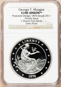 2011 $100 Union. George T. Morgan Private Issue, One-Ounce Pure Silver Gem Poof NGC. Proposed Design 1876 Struck 2011...