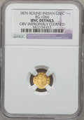 California Fractional Gold, 1876 50C Indian Round 50 Cents, BG-1066, High R.5,--Obv ImproperlyCleaned-- NGC Details. Unc. NGC Census: (0/1). PCGS Popu...