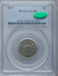 Shield Nickels: , 1871 5C VG10 PCGS. CAC. PCGS Population (1/126). NGC Census:(0/74). Mintage: 561,000. Numismedia Wsl. Price for problem fr...