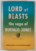 Books:Americana & American History, Robert Easton and Mackenzie Brown. INSCRIBED BY BROWN. Lord ofBeasts: The Saga of Buffalo Jones. Tucson: University...