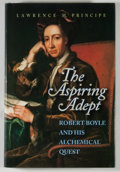 Books:Science & Technology, Lawrence M. Principe. The Aspiring Adept: Robert Boyle and His Alchemical Quest. Princeton: Princeton University...