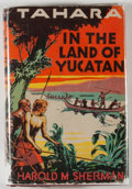 Books:Children's Books, Harold M. Sherman. Tahara, In the Land of Yucatan. Chicago:The Goldsmith Publishing Company, [1933]. Octavo. 246 pa...