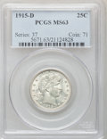 Barber Quarters: , 1915-D 25C MS63 PCGS. PCGS Population (140/357). NGC Census:(120/239). Mintage: 3,694,000. Numismedia Wsl. Price for probl...
