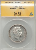 Coins of Hawaii: , 1883 50C Hawaii Half Dollar -- Cleaned -- ANACS. AU55 Details. NGCCensus: (44/206). PCGS Population (55/257). Mintage: 700...