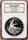 Patterns, George T. Morgan $100 Union. One and a half ounce Pure Silver. GemProof NGC. Proposed design 1876, struck 2006. Private iss...