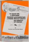 Books:Americana & American History, Frances and Dorothy Wood. I Hauled These Mountains In Here!Caldwell: Caxton, 1977. First edition, first printin...