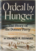 Books:Americana & American History, George R. Stewart. Ordeal by Hunger: The Story of the DonnerParty. Boston: Houghton Mifflin, 1960. Later edition. O...