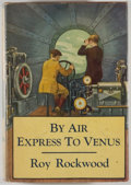 Books:Science Fiction & Fantasy, [Jerry Weist]. Roy Rockwood. By Air Express to Venus. New York: Cupples & Leon, [1929]. Octavo. 248 pages. Publisher...