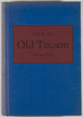Books:Americana & American History, Frank C. Lockwood. Life in Old Tucson 1854-1864. LosAngeles: Tucson Civic Committee/Ward Ritchie Press, 1943. First...