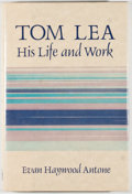 Books:Biography & Memoir, [Tom Lea, subject]. Evan Haywood Antone. SIGNED BY ANTONE. TomLea His Life and Work. El Paso: Texas Western Pre...