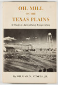 Books:Americana & American History, William N. Stokes, Jr. Oil Mill on the Texas Plains. A Study inAgricultural Cooperation. College Station: Texas...