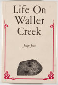 Books:Americana & American History, Joseph Jones. INSCRIBED. Life on Waller Creek. A Palaver aboutHistory as Pure and Applied Education. Austin: AAR/Ta...