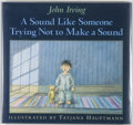 Books:Children's Books, John Irving. SIGNED. A Sound Like Someone Trying Not to Make aSound. Illustrated by Tatjana Hauptmann. [New Yor...