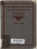 Books:Americana & American History, Luella Shaw. True History of Some of the Pioneers ofColorado. Hotchkiss: Coburn, Patterson, and Shaw, 1909. Fir...
