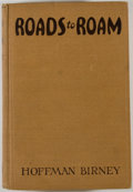 Books:Americana & American History, Hoffman Birney. Roads to Roam. Philadelphia: PennPublishing, [1930]. First edition. Octavo. 305 pages. Illustrated...