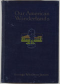 Books:Americana & American History, George Wharton James. Our American Wonderlands. Chicago: A.C. McClurg, 1915. First edition. Octavo. 297 pages. Illu...