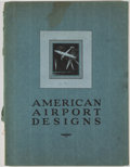 Books:Art & Architecture, [Aviation]. Archibald Black [editor]. American Airport Designs. New York: Taylor, Rogers & Bliss, [1930]. First edit...