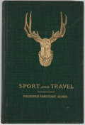 Books:Sporting Books, Frederick Courteney Selous. Sport and Travel: East and West.New York: Longmans, Green, 1900. First edition, first p...