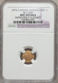 California Fractional Gold: , 1875/3 50C Indian Round 50 Cents, BG-1058, R.3, -- ImproperlyCleaned -- NGC Details. Unc. NGC Census: (0/9). PCGS Populati...