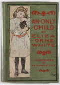 Books:Children's Books, Katharine Pyle [illustrator]. Eliza Orne White. An OnlyChild. Boston: Houghton Mifflin, [1905]. First edition, firs...