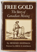 Books:Americana & American History, Arnold Hoffman. Free Gold. The Story of Canadian Mining. NewYork: Associated Book Service, [1958]. First editio...