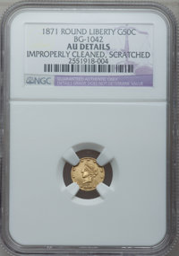 1871 50C Liberty Round 50 Cents, BG-1042, High R.7, -- Improperly Cleaned, Scratched -- NGC Details. AU. NGC Census: (0/...