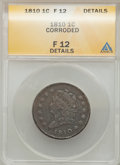 Large Cents: , 1810 1C -- Corroded -- ANACS. Fine 12 Details. NGC Census: (2/64).PCGS Population (10/104). Mintage: 1,458,500. Numismedia...