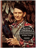 Books:Americana & American History, Robyn Turner. Austin Originals: Chats with ColorfulCharacters. [Amarillo: Paramount Publishing, 1982]. Firsteditio...