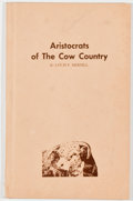 Books:Americana & American History, Louis P. Merrill. LIMITED. Aristocrats of The Cow Country.Eagle Pass: Pack-Saddle press, 1973. First edition, ...