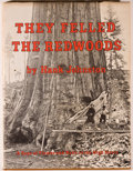 Books:Americana & American History, Hank Johnston. They Felled the Redwoods: A Saga of Flumes andRails in the High Sierra. [Corona del Mar]: Trans-Angl...