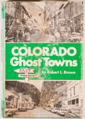 Books:Americana & American History, Robert L. Brown. Colorado Ghost Towns - Past and Present.Caldwell: Caxton, 1973. Second printing. Octavo. 322 pages...