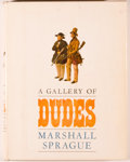 Books:Americana & American History, Marshall Sprague. INSCRIBED. A Gallery of Dudes. Boston:Little, Brown, 1967. First edition. Inscribed by the auth...