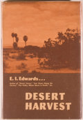Books:Americana & American History, E. I. Edwards. LIMITED. Desert Harvest. Los Angeles:Westernlore Press, 1962. First edition, limited to 500 copies...