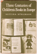 Books:Children's Books, Bettina Hurlimann. Three Centuries of Children's Books inEurope. London: Oxford University Press, 1967. First Engli...