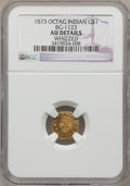 California Fractional Gold: , 1873 $1 Indian Octagonal 1 Dollar, BG-1123, High R.4, -- Whizzed --NGC Details. AU. NGC Census: (0/2). PCGS Population (2/...